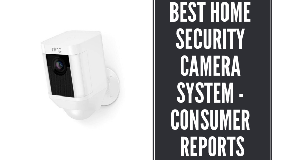 7 Best Home Security Camera Systems Consumer Reports 2020